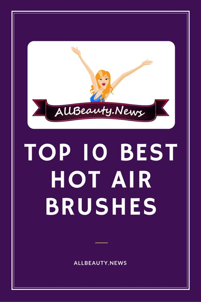 Hot Air Brushes Reviews 2016