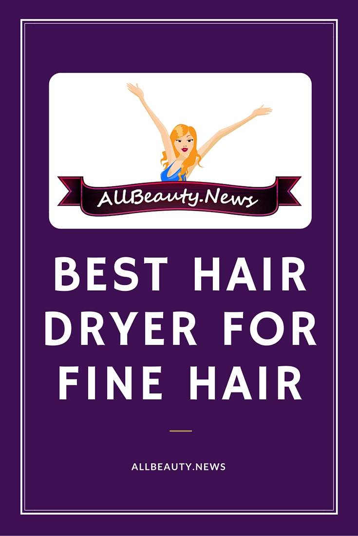 Best Hair Dryer For Fine Hair Allbeauty News