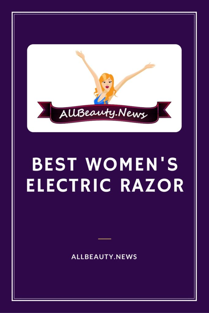 Best Women S Electric Razor Top 8 Electric Shavers For