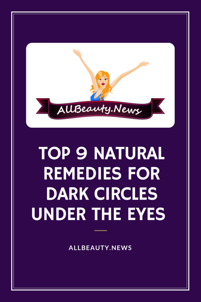Top 9 Natural Remedies For Dark Circles Under The Eyes